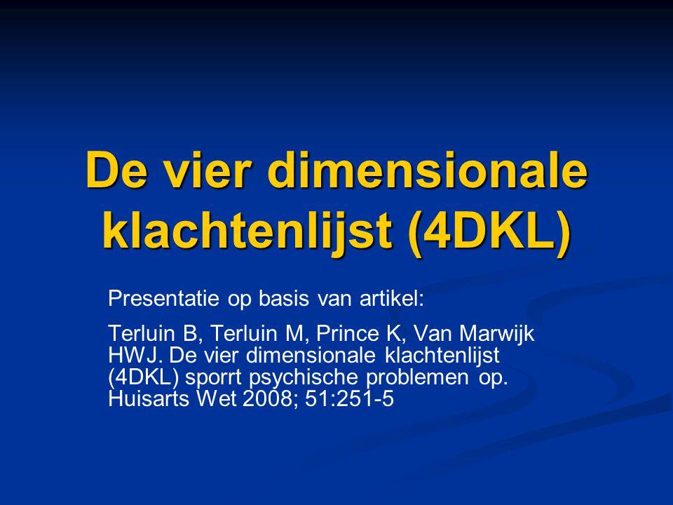De vier dimensionale klachtenlijst (4DKL) Presentatie op basis van artikel: Terluin B, Terluin M, Prince K, Van Marwijk HWJ. De vier dimensionale klac