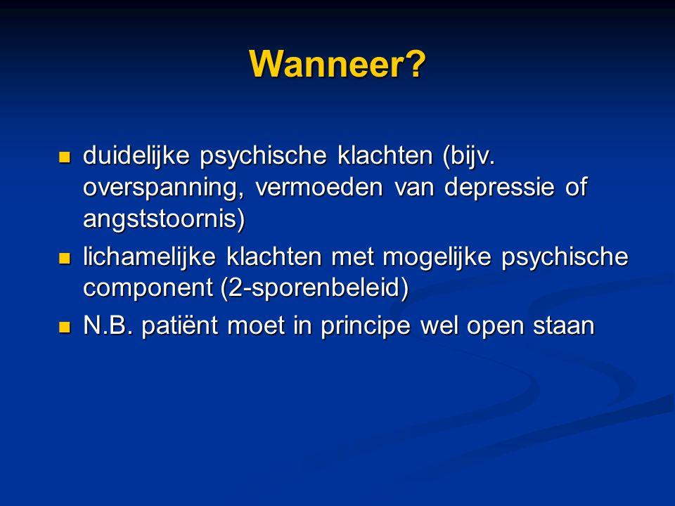 Wanneer? duidelijke psychische klachten (bijv. overspanning, vermoeden van depressie of angststoornis) duidelijke psychische klachten (bijv. overspann