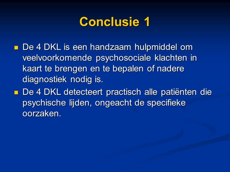 Conclusie 1 De 4 DKL is een handzaam hulpmiddel om veelvoorkomende psychosociale klachten in kaart te brengen en te bepalen of nadere diagnostiek nodi