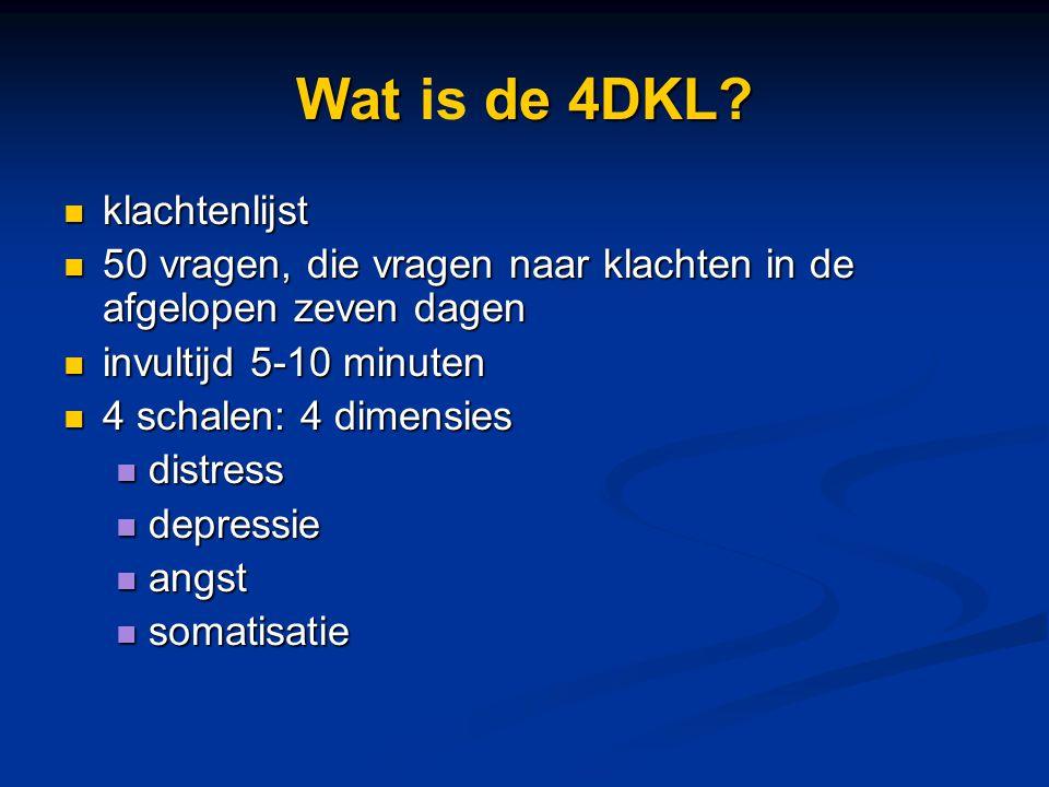 Wat de 4DKL? Wat is de 4DKL? klachtenlijst klachtenlijst 50 vragen, die vragen naar klachten in de afgelopen zeven dagen 50 vragen, die vragen naar kl