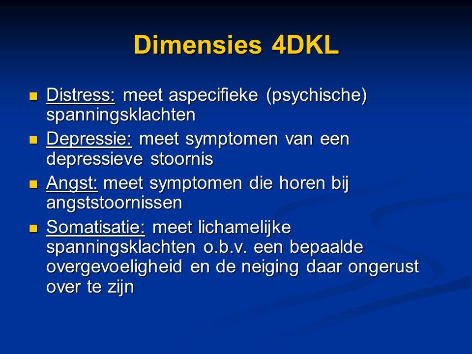 Dimensies 4DKL Distress: meet aspecifieke (psychische) spanningsklachten Distress: meet aspecifieke (psychische) spanningsklachten Depressie: meet sym