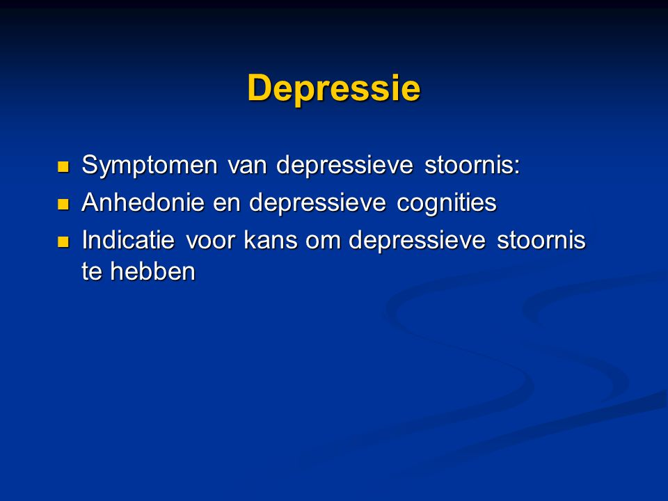 Depressie Symptomen van depressieve stoornis: Symptomen van depressieve stoornis: Anhedonie en depressieve cognities Anhedonie en depressieve cognitie