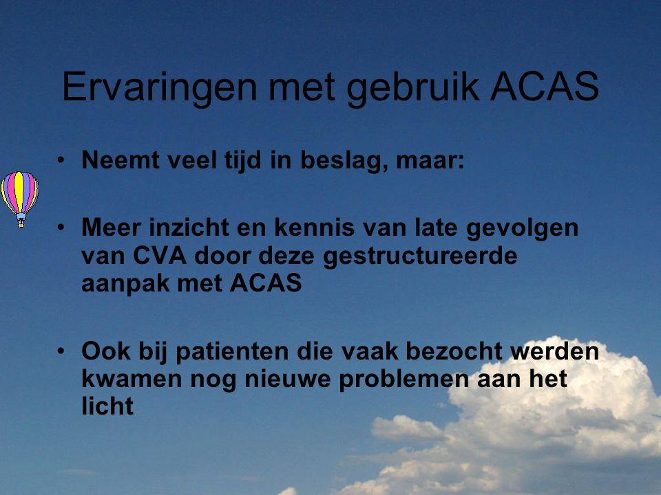 Ervaringen met gebruik ACAS Neemt veel tijd in beslag, maar: Meer inzicht en kennis van late gevolgen van CVA door deze gestructureerde aanpak met ACA