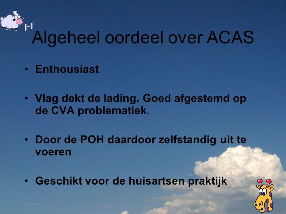 Algeheel oordeel over ACAS Enthousiast Vlag dekt de lading. Goed afgestemd op de CVA problematiek. Door de POH daardoor zelfstandig uit te voeren Gesc