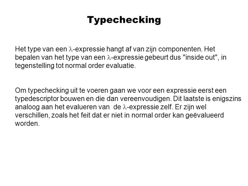 Typechecking Het type van een -expressie hangt af van zijn componenten.