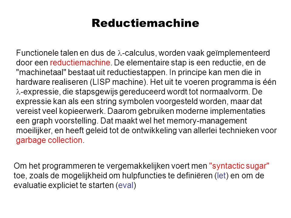 Reductiemachine Functionele talen en dus de -calculus, worden vaak geïmplementeerd door een reductiemachine.