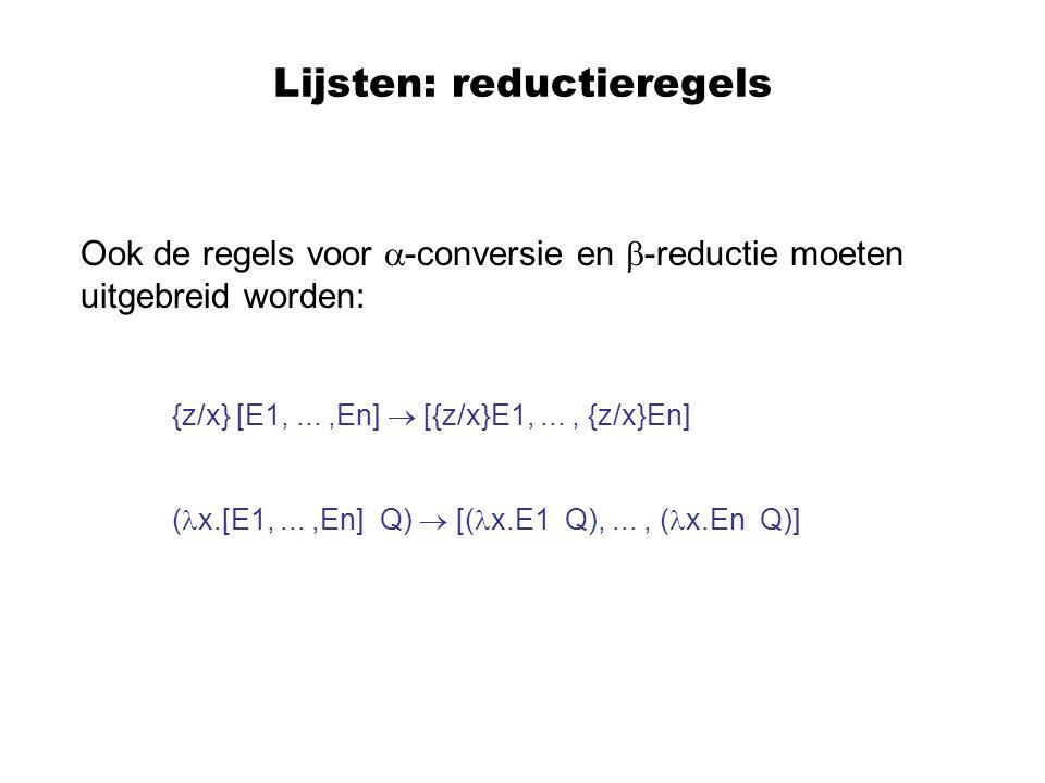 Functies voor lijstmanipulatie: append append moet 2 lijsten samenvoegen: ( ( append [A 1, …, A m ] ) [B 1,…,B n ] ) = [A 1, …, A m,B 1,…,B n ] En dus, recursief, ((append x) y) = if (null x) then y else (((cons (head x)) (append (tail x)) y)) of in zuivere -notatie: append = x.