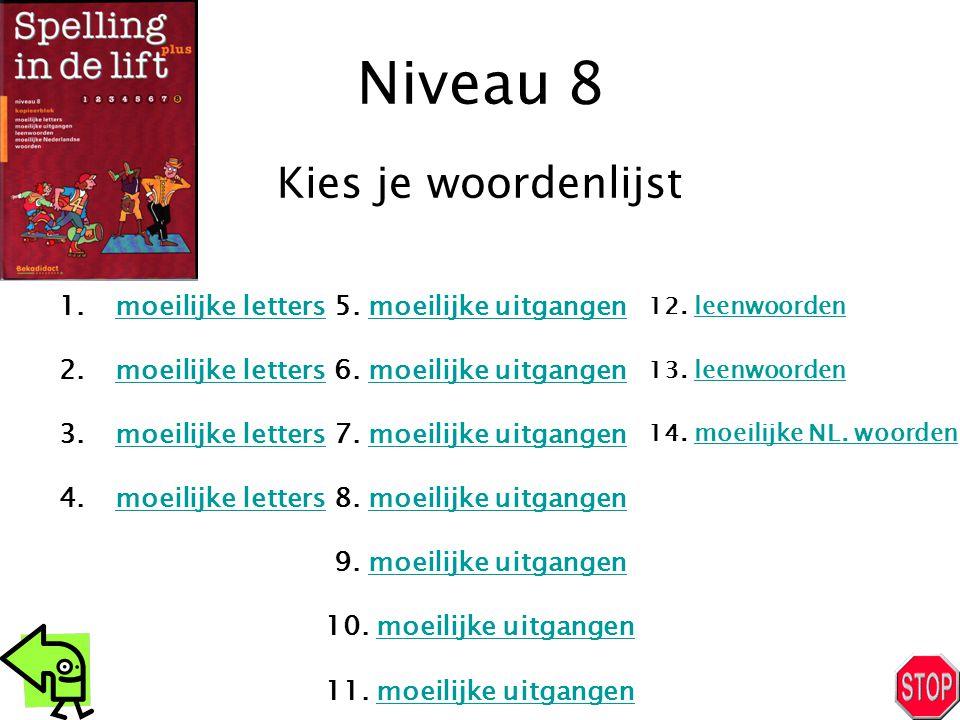 Niveau 8 1.moeilijke lettersmoeilijke letters 2.moeilijke lettersmoeilijke letters 3.moeilijke lettersmoeilijke letters 4.moeilijke lettersmoeilijke l