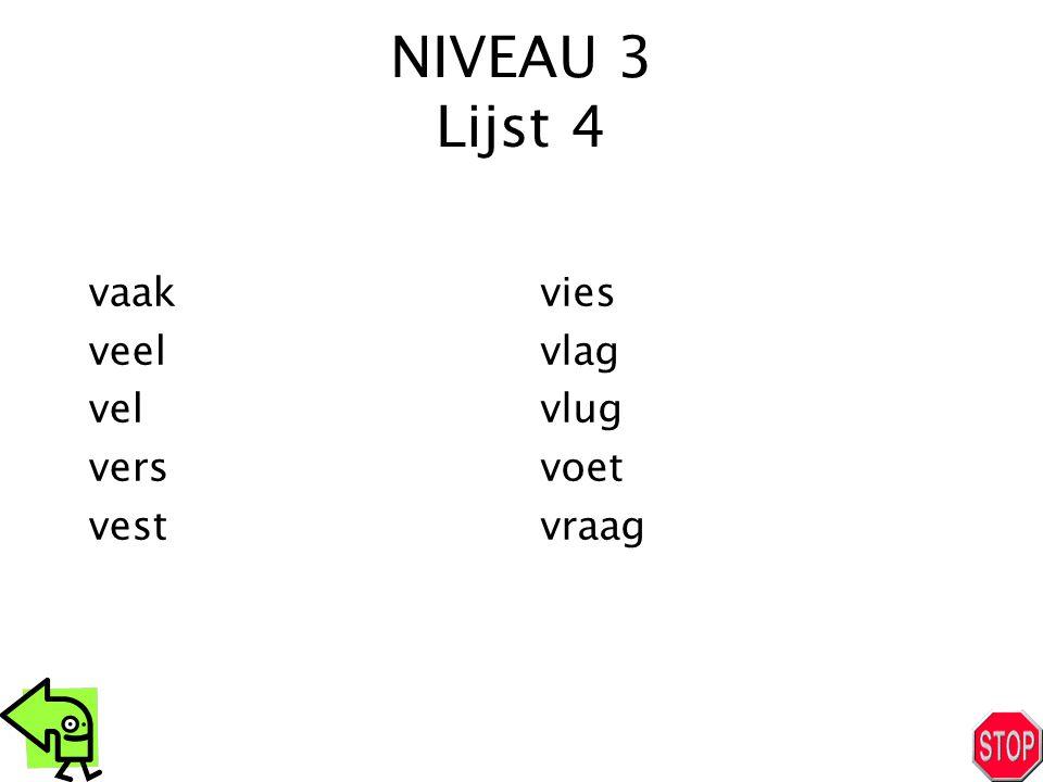 NIVEAU 3 Lijst 4 vaak veel vel vers vest vies vlag vlug voet vraag