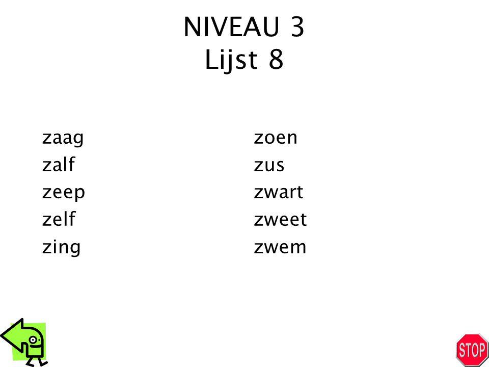 NIVEAU 3 Lijst 8 zaag zalf zeep zelf zing zoen zus zwart zweet zwem