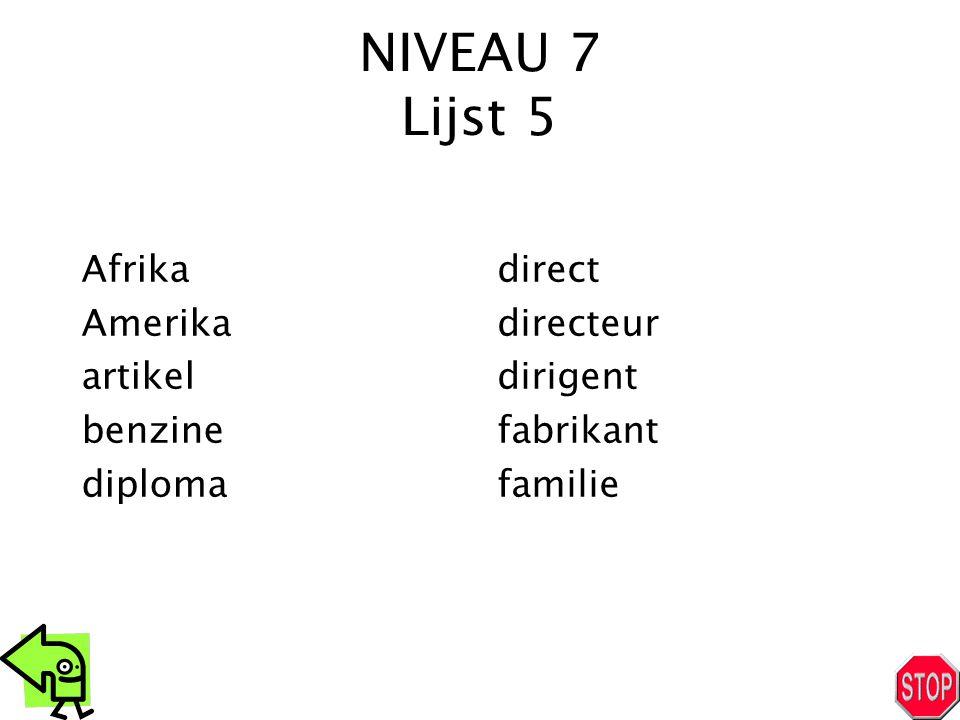 NIVEAU 7 Lijst 5 Afrika Amerika artikel benzine diploma direct directeur dirigent fabrikant familie
