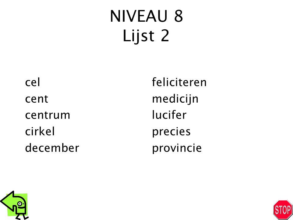 NIVEAU 8 Lijst 2 cel cent centrum cirkel december feliciteren medicijn lucifer precies provincie