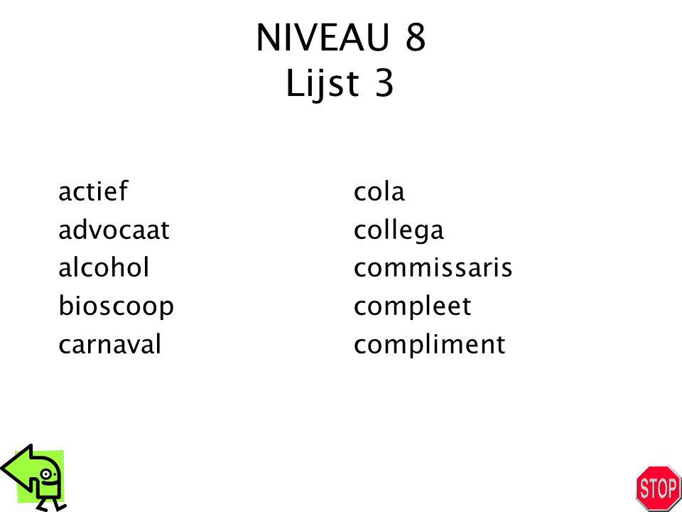 NIVEAU 8 Lijst 3 actief advocaat alcohol bioscoop carnaval cola collega commissaris compleet compliment