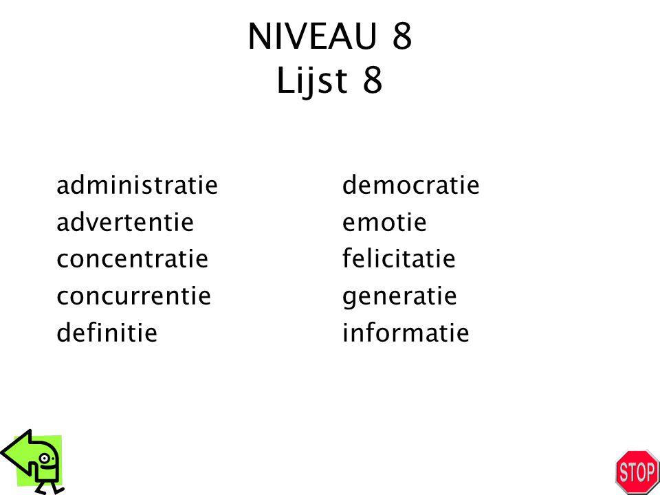 NIVEAU 8 Lijst 8 administratie advertentie concentratie concurrentie definitie democratie emotie felicitatie generatie informatie
