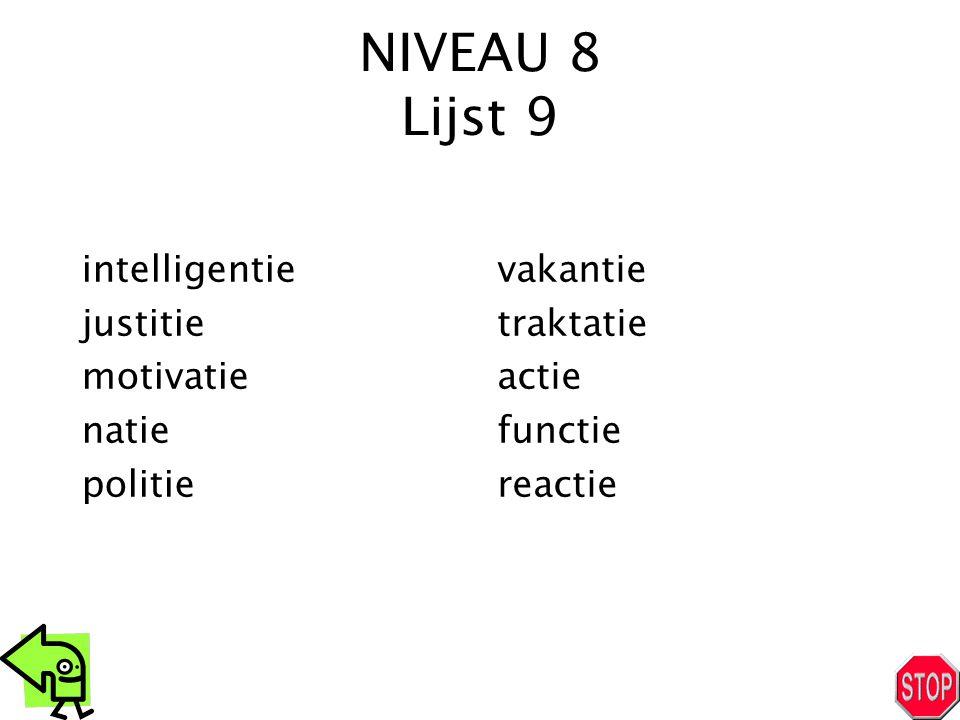 NIVEAU 8 Lijst 9 intelligentie justitie motivatie natie politie vakantie traktatie actie functie reactie