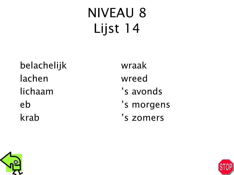 NIVEAU 8 Lijst 14 belachelijk lachen lichaam eb krab wraak wreed 's avonds 's morgens 's zomers
