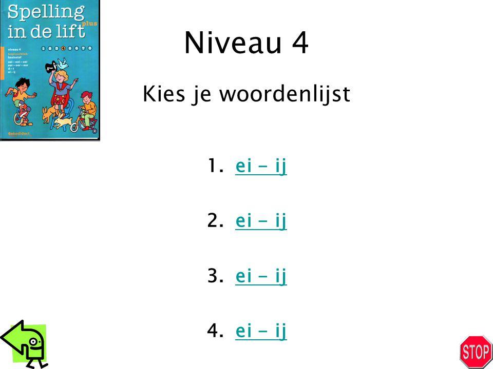 Niveau 4 1.ei - ijei - ij 2.ei - ijei - ij 3.ei - ijei - ij 4.ei - ijei - ij Kies je woordenlijst