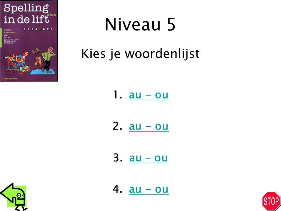 Niveau 5 1.au - ouau - ou 2.au - ouau - ou 3.au – ouau – ou 4.au - ouau - ou Kies je woordenlijst