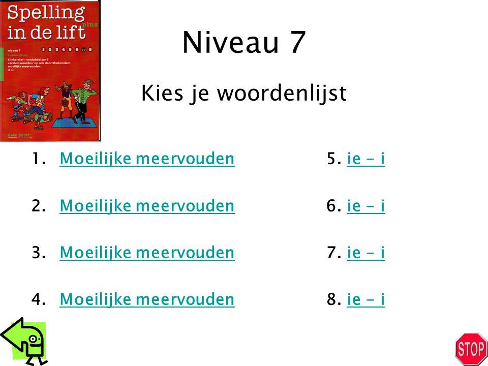 Niveau 7 1.Moeilijke meervoudenMoeilijke meervouden 2.Moeilijke meervoudenMoeilijke meervouden 3.Moeilijke meervoudenMoeilijke meervouden 4.Moeilijke