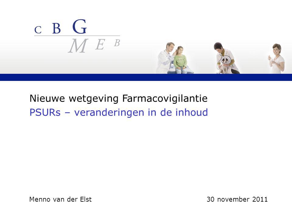 Nieuwe wetgeving Farmacovigilantie PSURs – veranderingen in de inhoud Menno van der Elst 30 november 2011