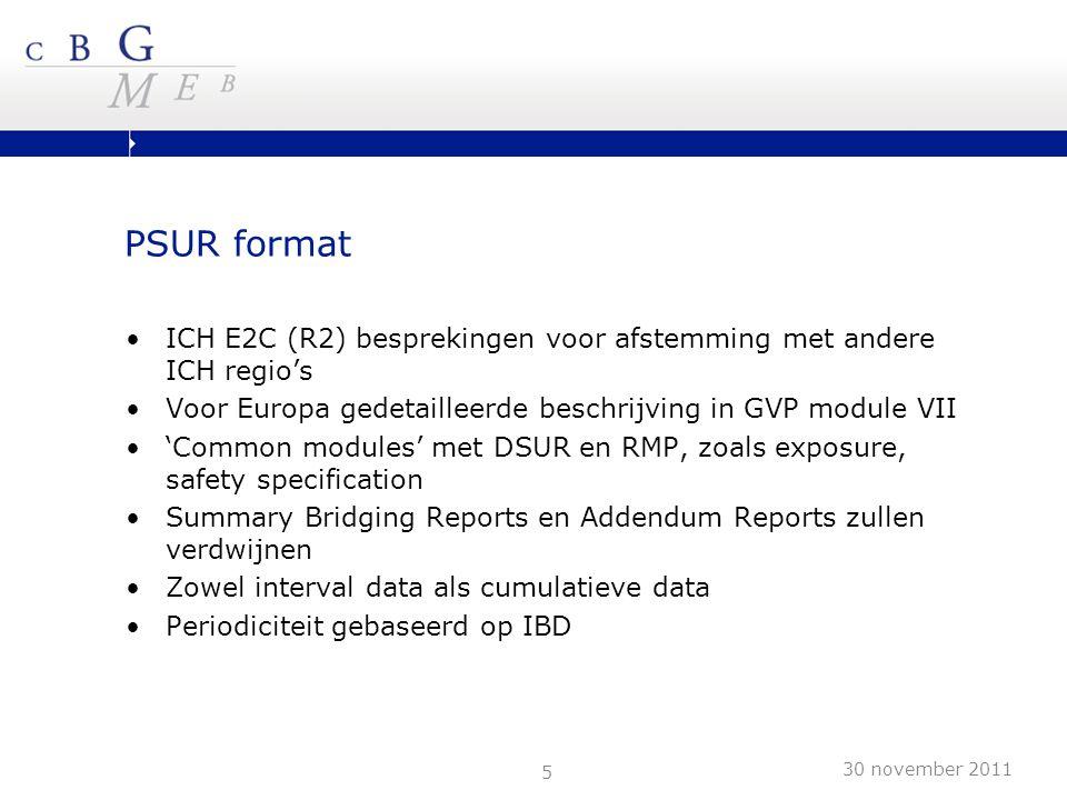 5 PSUR format ICH E2C (R2) besprekingen voor afstemming met andere ICH regio's Voor Europa gedetailleerde beschrijving in GVP module VII 'Common modul