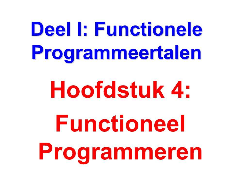 Deel I: Functionele Programmeertalen Hoofdstuk 4: Functioneel Programmeren