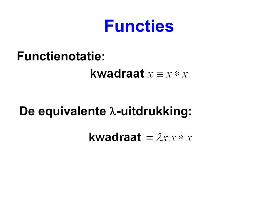 Transformatie tussen een imperatief en een functioneel programma function fac(n: integer): integer; var f: integer; begin f := 1; while n > 1 do begin f := f * n; n := n - 1 end; fac := f end;