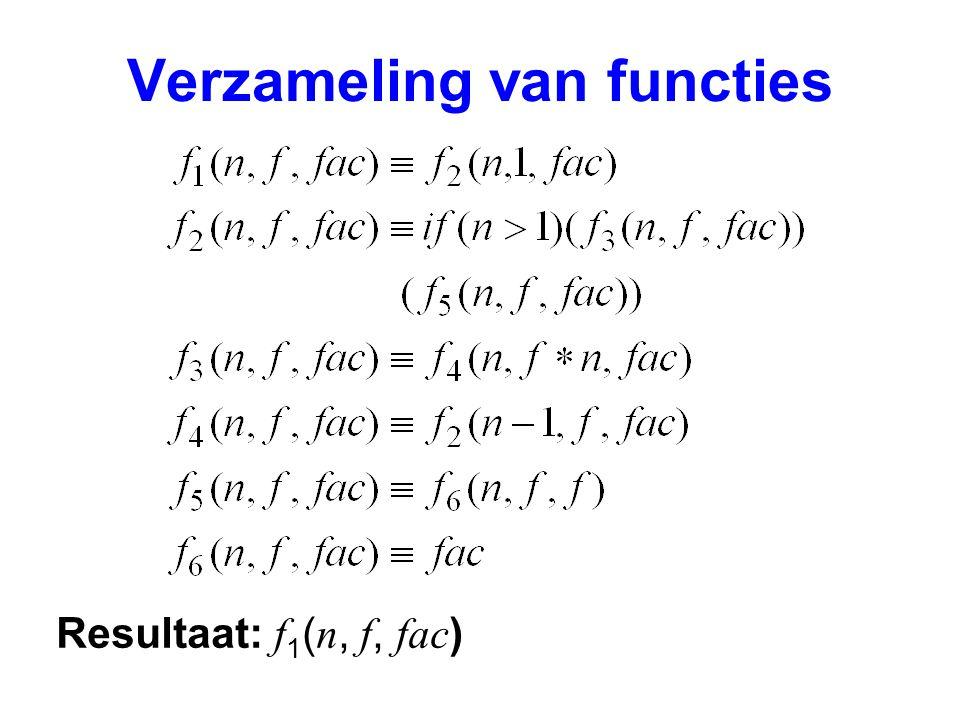 Verzameling van functies Resultaat: f 1 ( n, f, fac )