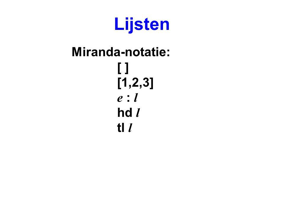 Lijsten Miranda-notatie: [ ] [1,2,3] e : l hd l tl l