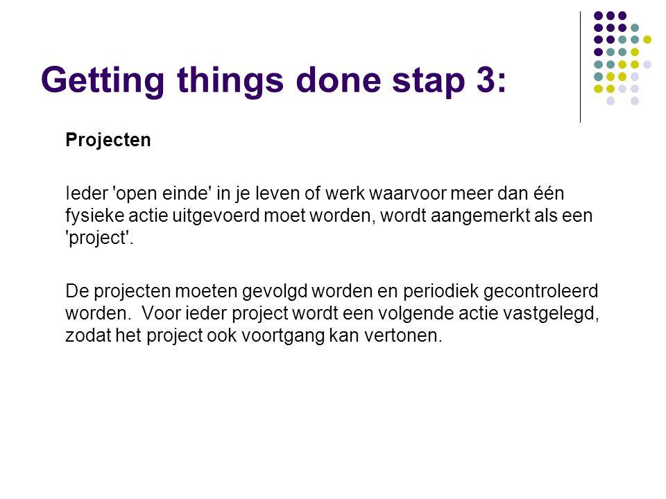 Getting things done stap 3: Projecten Ieder open einde in je leven of werk waarvoor meer dan één fysieke actie uitgevoerd moet worden, wordt aangemerkt als een project .