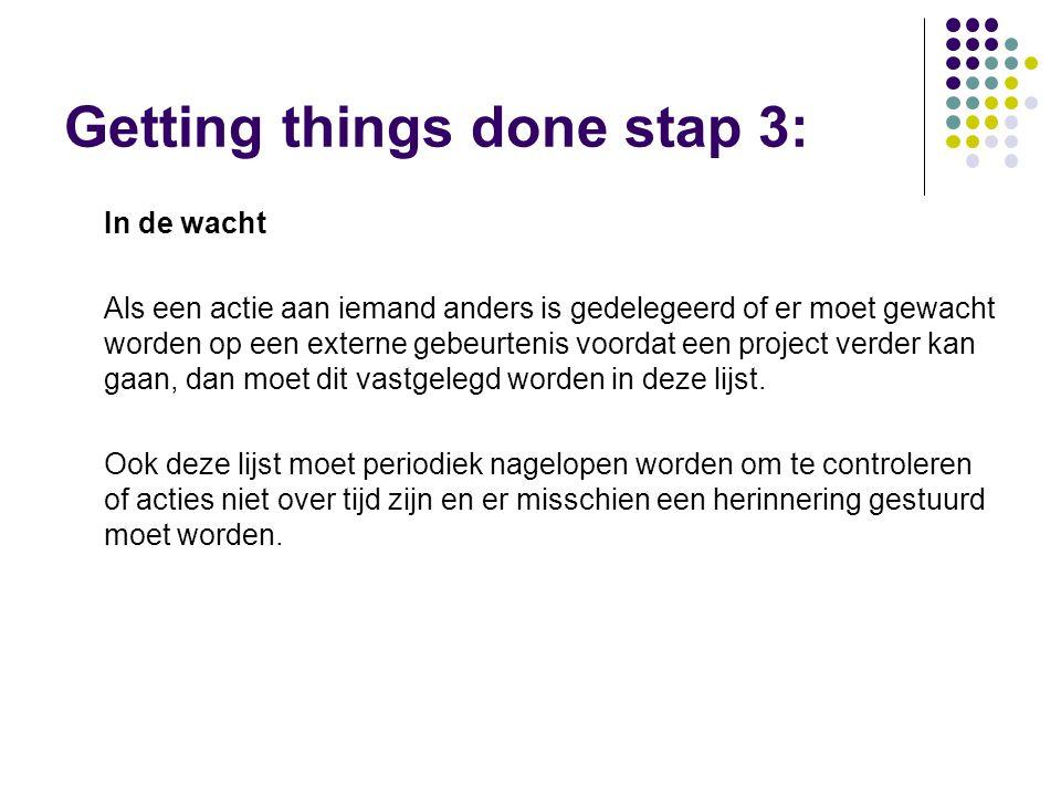 Getting things done stap 3: In de wacht Als een actie aan iemand anders is gedelegeerd of er moet gewacht worden op een externe gebeurtenis voordat een project verder kan gaan, dan moet dit vastgelegd worden in deze lijst.