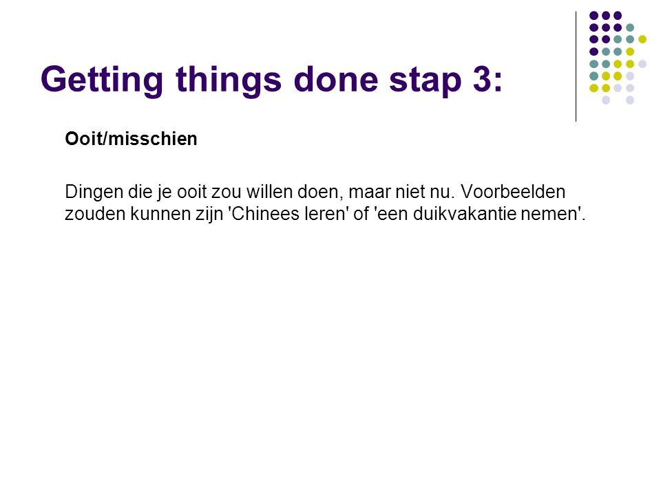 Getting things done stap 3: Ooit/misschien Dingen die je ooit zou willen doen, maar niet nu.