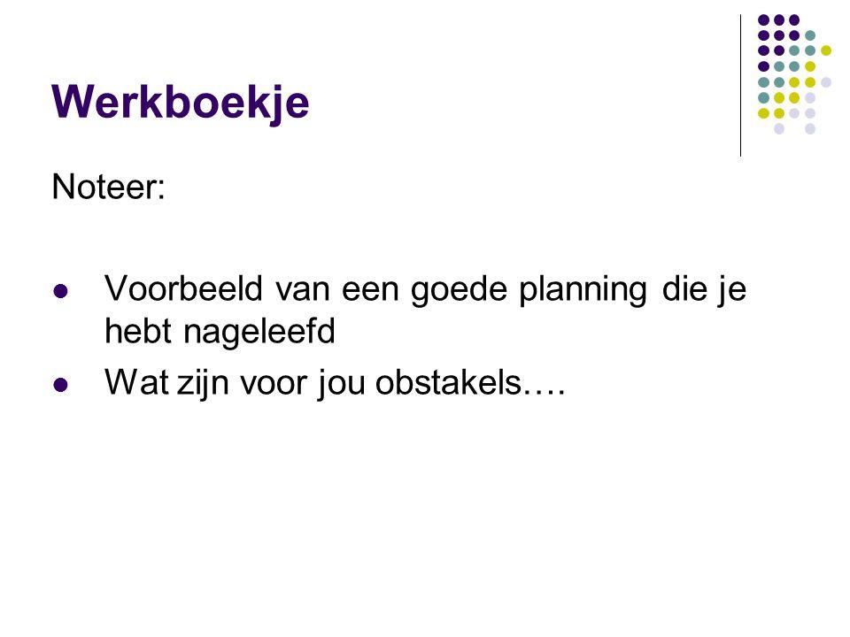 Werkboekje Noteer: Voorbeeld van een goede planning die je hebt nageleefd Wat zijn voor jou obstakels….