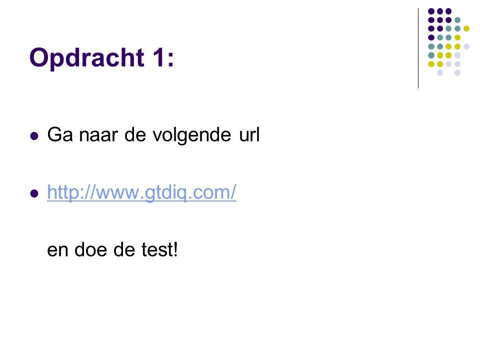 Opdracht 1: Ga naar de volgende url http://www.gtdiq.com/ en doe de test!
