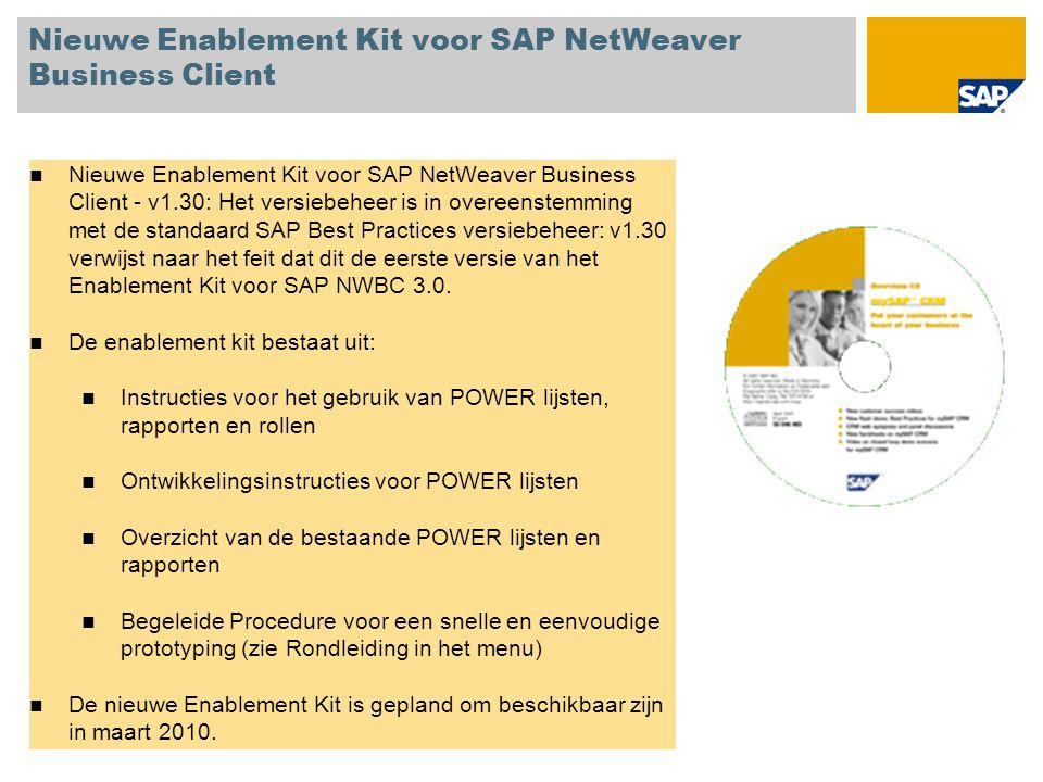 Nieuwe Enablement Kit voor SAP NetWeaver Business Client Nieuwe Enablement Kit voor SAP NetWeaver Business Client - v1.30: Het versiebeheer is in overeenstemming met de standaard SAP Best Practices versiebeheer: v1.30 verwijst naar het feit dat dit de eerste versie van het Enablement Kit voor SAP NWBC 3.0.