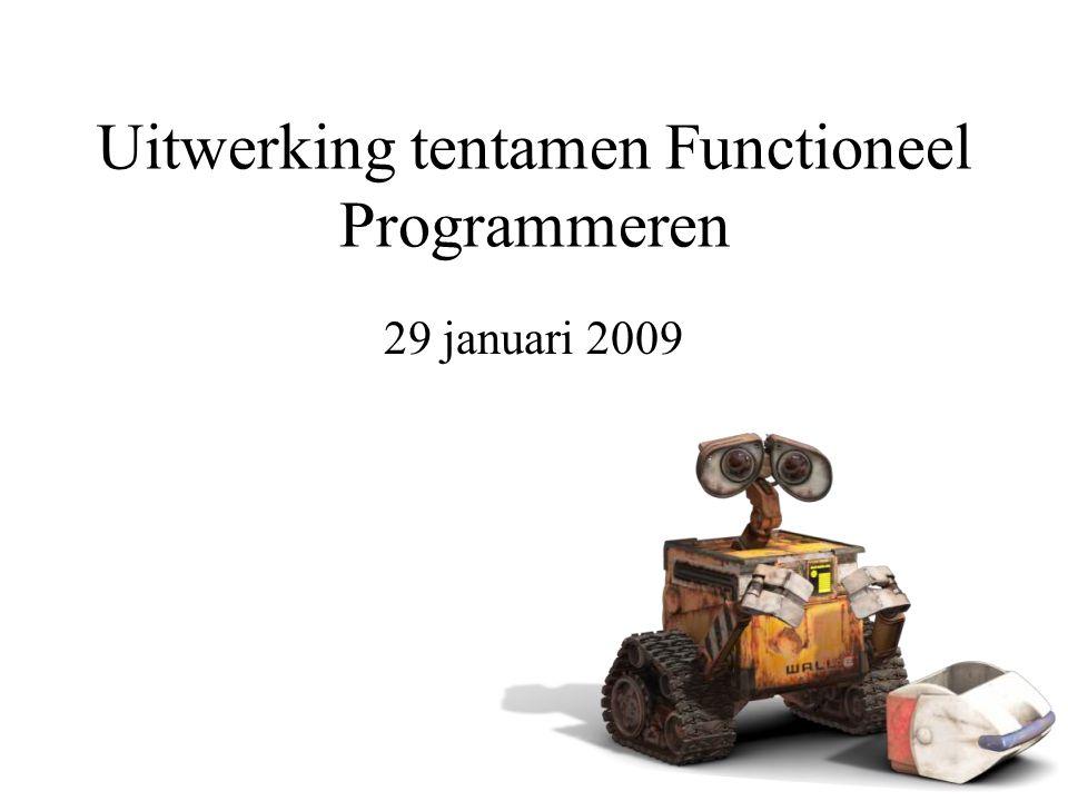 Uitwerking tentamen Functioneel Programmeren 29 januari 2009