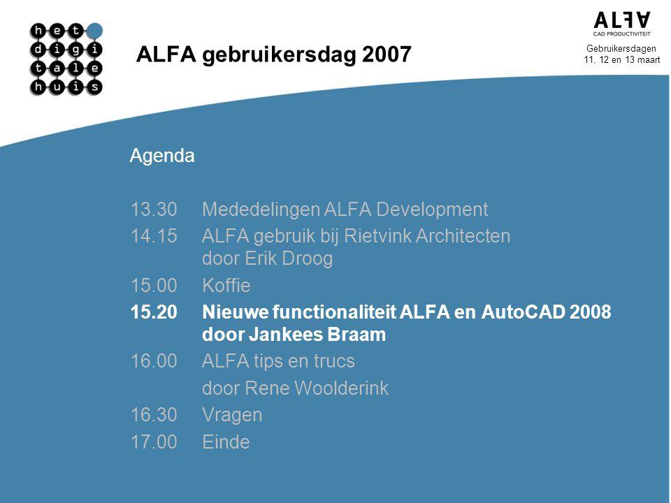 Gebruikersdagen 11, 12 en 13 maart ALFA gebruikersdag 2007 Agenda 13.30Mededelingen ALFA Development 14.15ALFA gebruik bij Rietvink Architecten door E