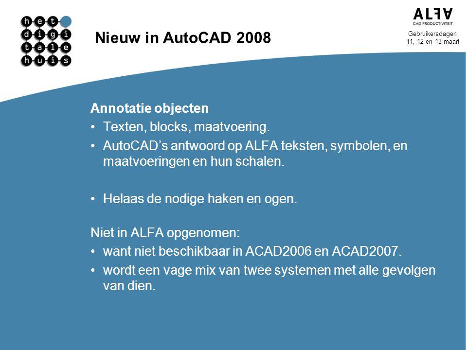 Gebruikersdagen 11, 12 en 13 maart Nieuw in AutoCAD 2008 Annotatie objecten Texten, blocks, maatvoering. AutoCAD's antwoord op ALFA teksten, symbolen,