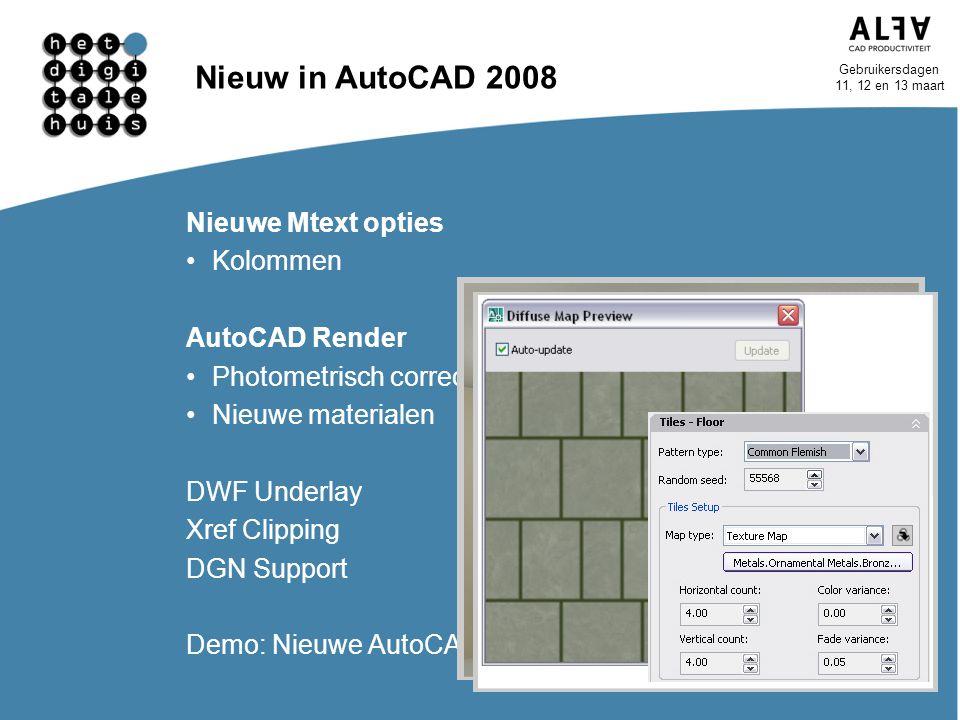 Gebruikersdagen 11, 12 en 13 maart Nieuw in AutoCAD 2008 Nieuwe Mtext opties Kolommen AutoCAD Render Photometrisch correct licht Nieuwe materialen DWF