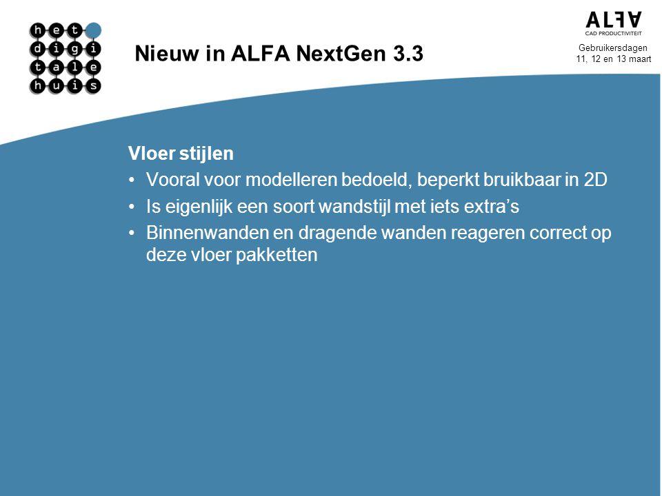 Gebruikersdagen 11, 12 en 13 maart Nieuw in ALFA NextGen 3.3 Vloer stijlen Vooral voor modelleren bedoeld, beperkt bruikbaar in 2D Is eigenlijk een so
