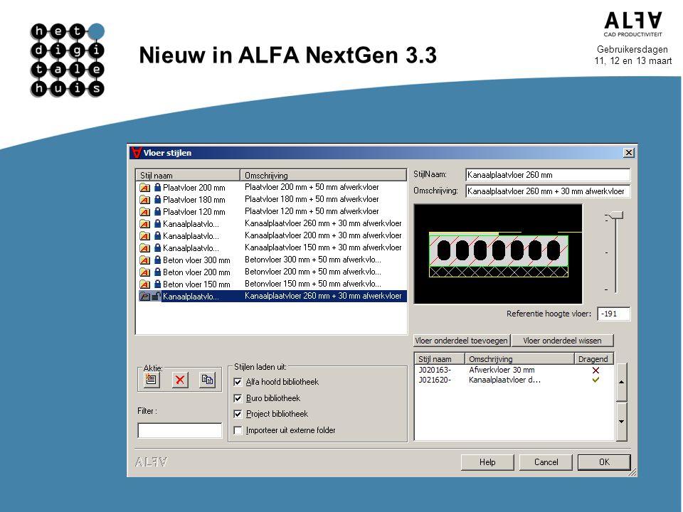 Gebruikersdagen 11, 12 en 13 maart Nieuw in ALFA NextGen 3.3 Nieuwe editors Wandstijl Vloerstijl Direct overzicht