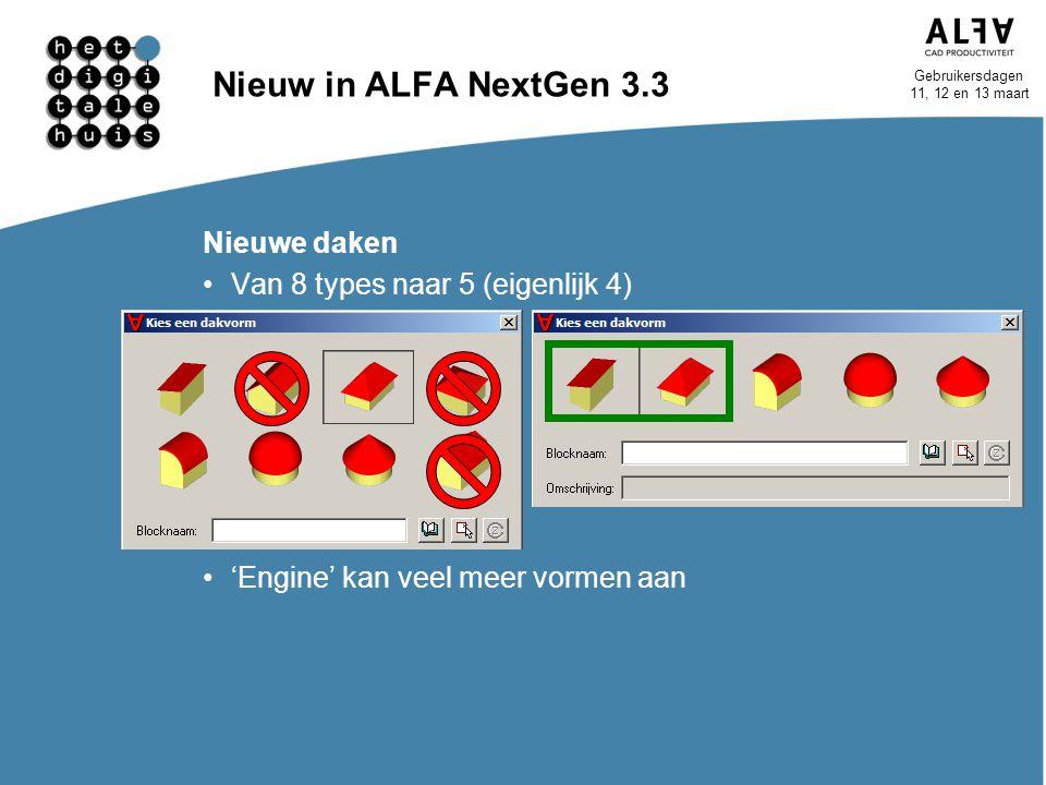 Gebruikersdagen 11, 12 en 13 maart Nieuw in ALFA NextGen 3.3 Nieuwe daken Van 8 types naar 5 (eigenlijk 4) 'Engine' kan veel meer vormen aan