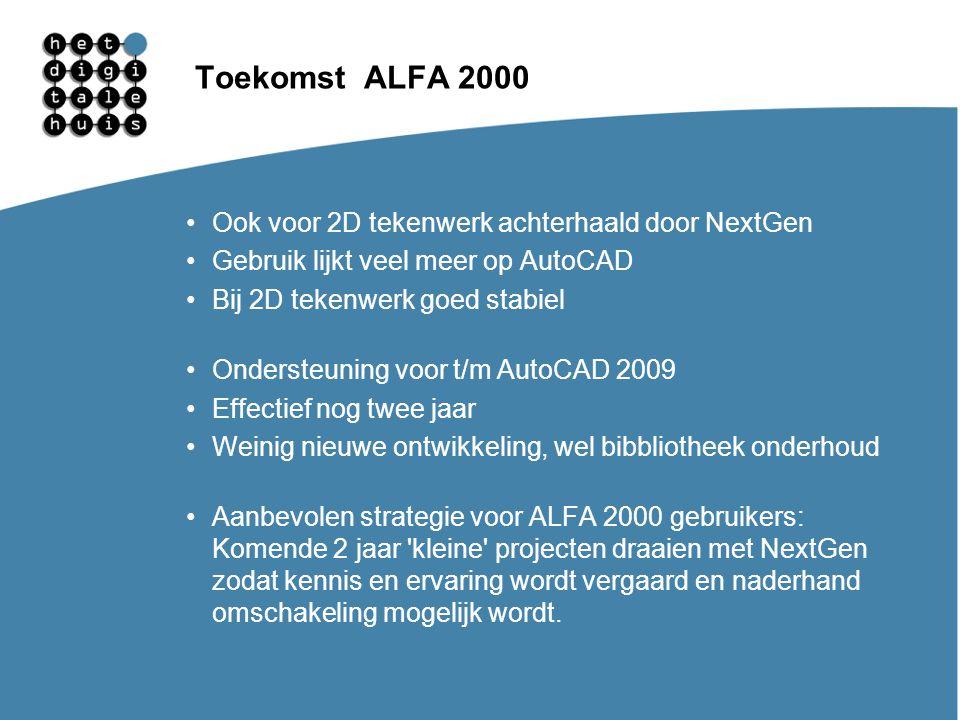Gebruikersdagen 11, 12 en 13 maart Toekomst ALFA 2000 Ook voor 2D tekenwerk achterhaald door NextGen Gebruik lijkt veel meer op AutoCAD Bij 2D tekenwe