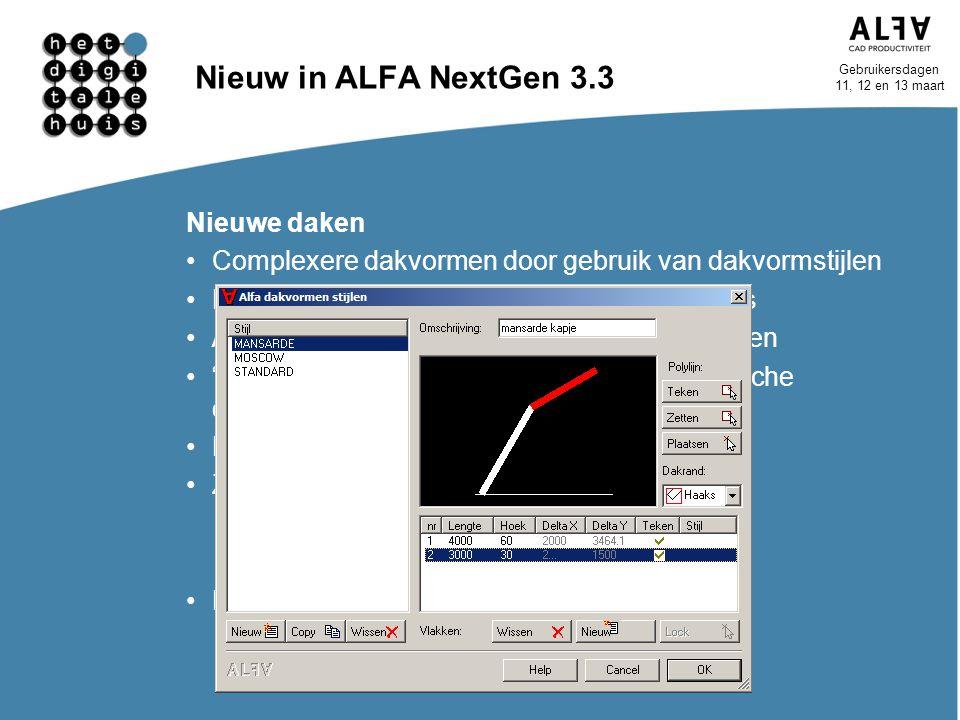 Gebruikersdagen 11, 12 en 13 maart Nieuw in ALFA NextGen 3.3 Nieuwe daken Complexere dakvormen door gebruik van dakvormstijlen Eenvoudiger in gebruik