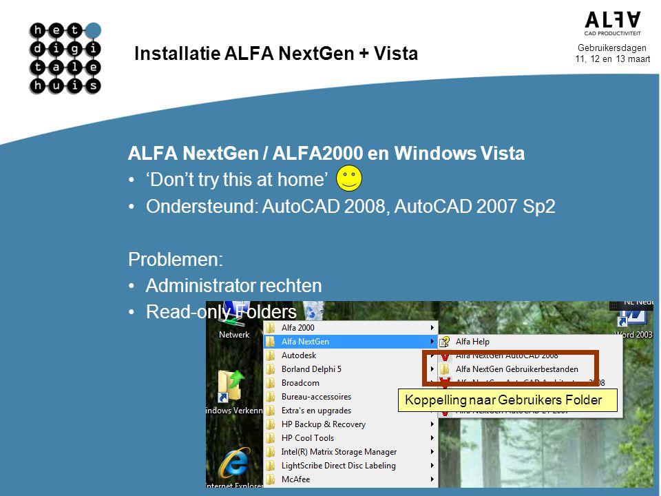 Gebruikersdagen 11, 12 en 13 maart Installatie ALFA NextGen + Vista ALFA NextGen / ALFA2000 en Windows Vista 'Don't try this at home' Ondersteund: Aut