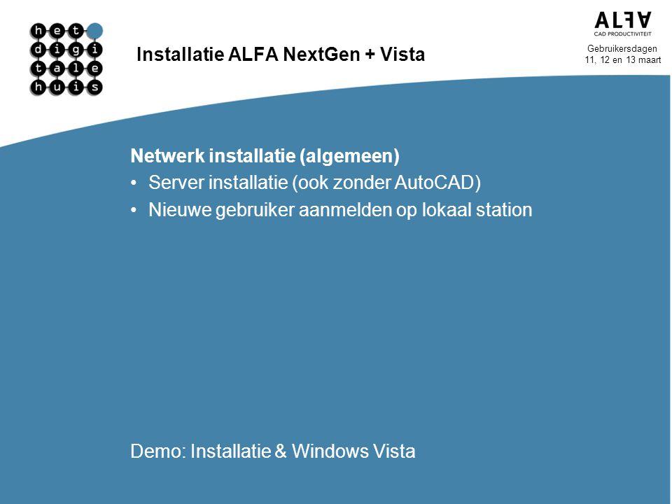 Gebruikersdagen 11, 12 en 13 maart Installatie ALFA NextGen + Vista Netwerk installatie (algemeen) Server installatie (ook zonder AutoCAD) Nieuwe gebr