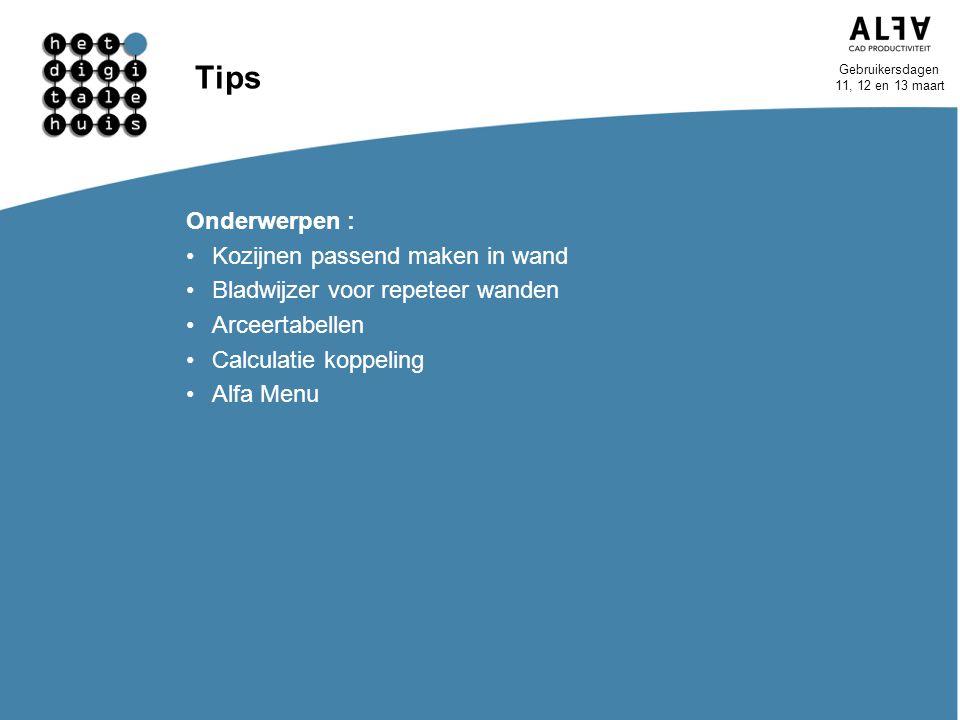 Gebruikersdagen 11, 12 en 13 maart Tips Onderwerpen : Kozijnen passend maken in wand Bladwijzer voor repeteer wanden Arceertabellen Calculatie koppeli