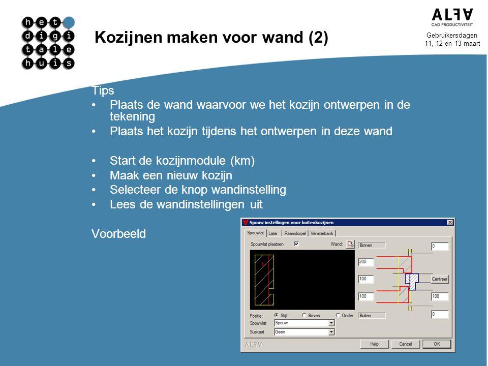Gebruikersdagen 11, 12 en 13 maart Kozijnen maken voor wand (2) Tips Plaats de wand waarvoor we het kozijn ontwerpen in de tekening Plaats het kozijn