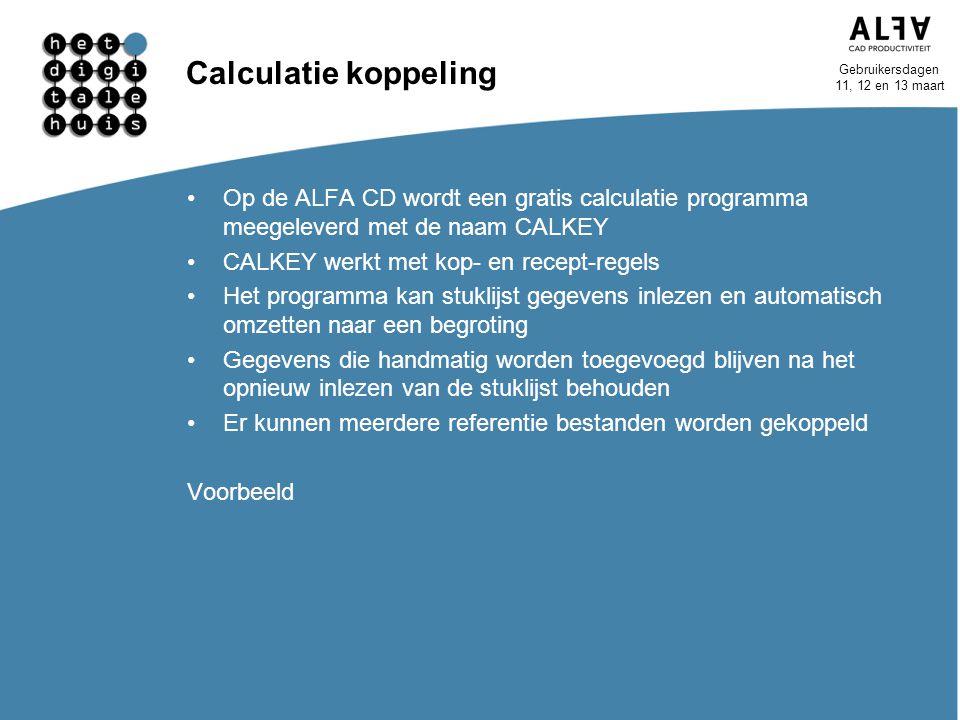 Gebruikersdagen 11, 12 en 13 maart Calculatie koppeling Op de ALFA CD wordt een gratis calculatie programma meegeleverd met de naam CALKEY CALKEY werk