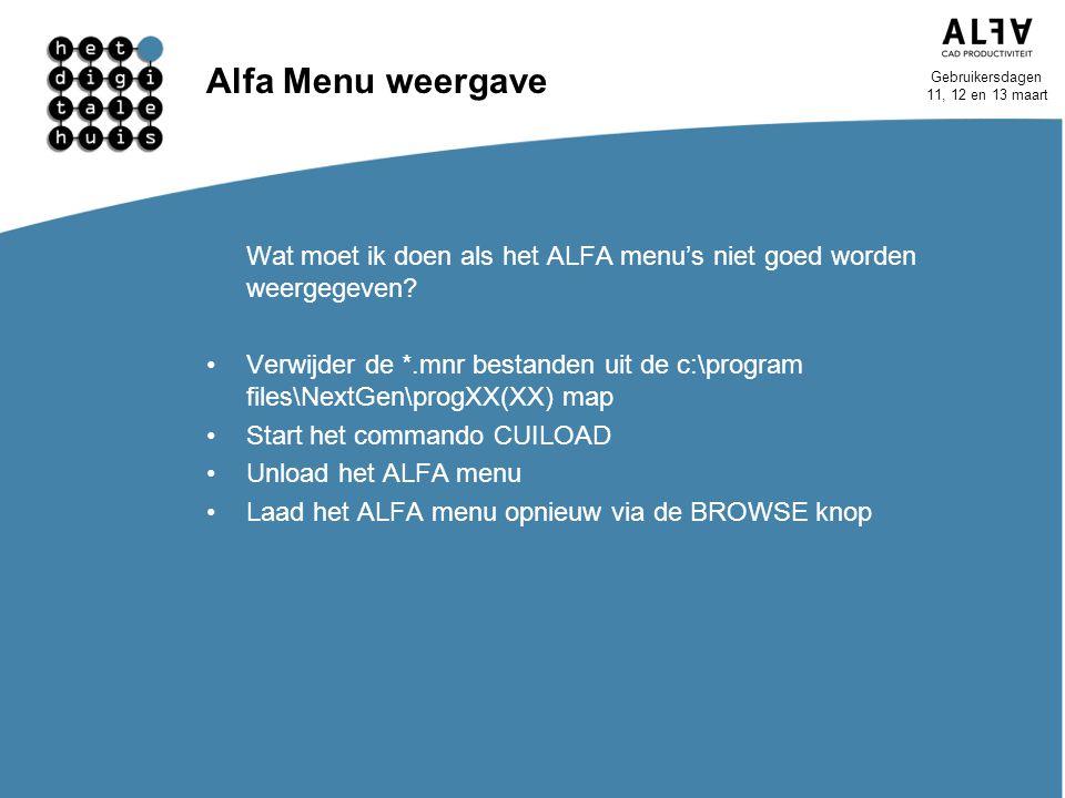 Gebruikersdagen 11, 12 en 13 maart Alfa Menu weergave Wat moet ik doen als het ALFA menu's niet goed worden weergegeven? Verwijder de *.mnr bestanden